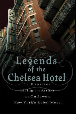 Legends of the Chelsea Hotel By Hamilton, Ed